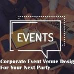 Corporate Event Venue Designers for Your Next Party