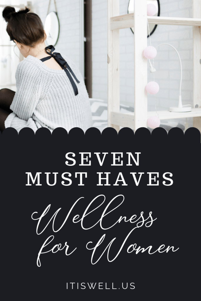 Seven Must Haves: Wellness for Women #ItIsWell #EssentialOils #WomensHealth