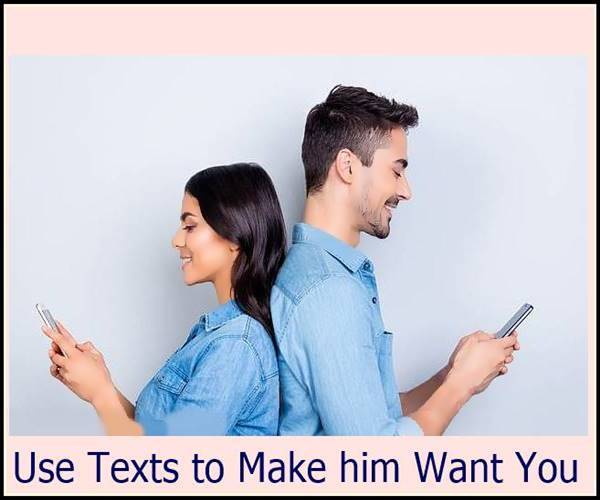 Use Texts to Make him Want You