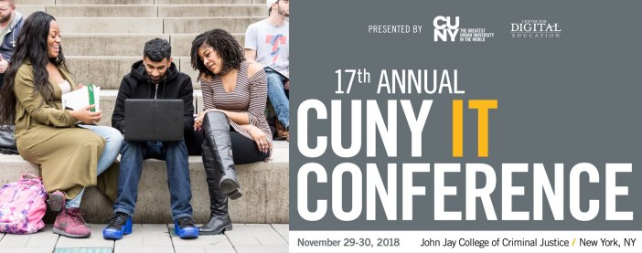 17th Annual CUNY IT Conference November 29-30, 2018 at John Jay College of Criminal Justice