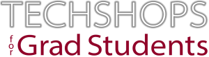 TechShops for Grad Students Logo