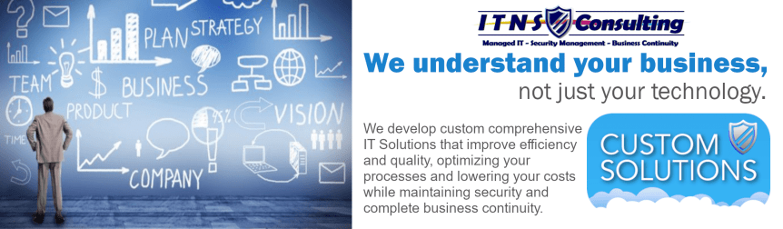 We understand your business, not just your technology. We develop custom comprehensive IT Solutions that improve efficiency and quality, optimizing your processes and lowering your costs while maintaining security and complete business continuity.