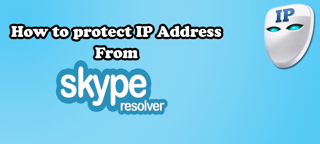 Secure your IP Address from Skype Resolver | Guaranteed