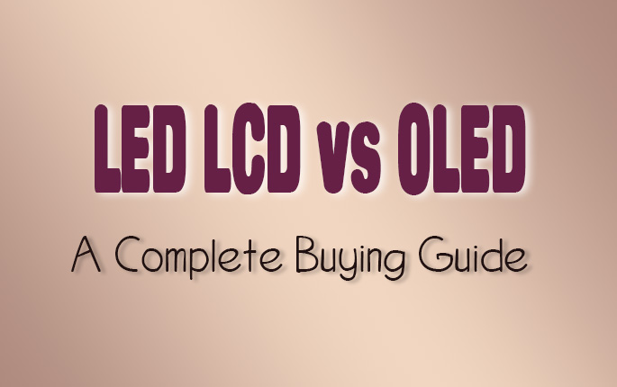 LED LCD vs OLED: Which is better? A Perfect Buying Guide