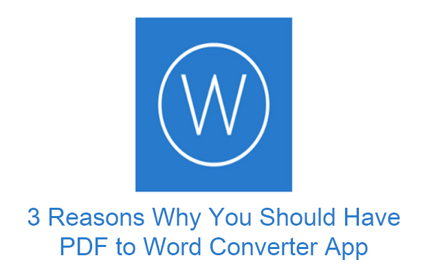 PDF to Word Converter App: 3 Reasons Why You Should Have