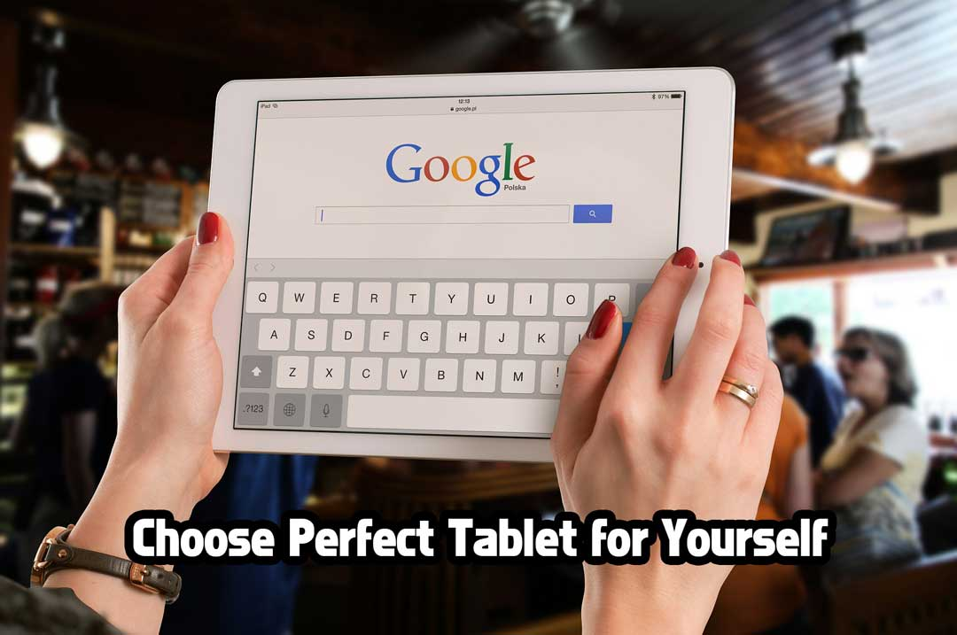 how to choose a tablet choose perfect tablet