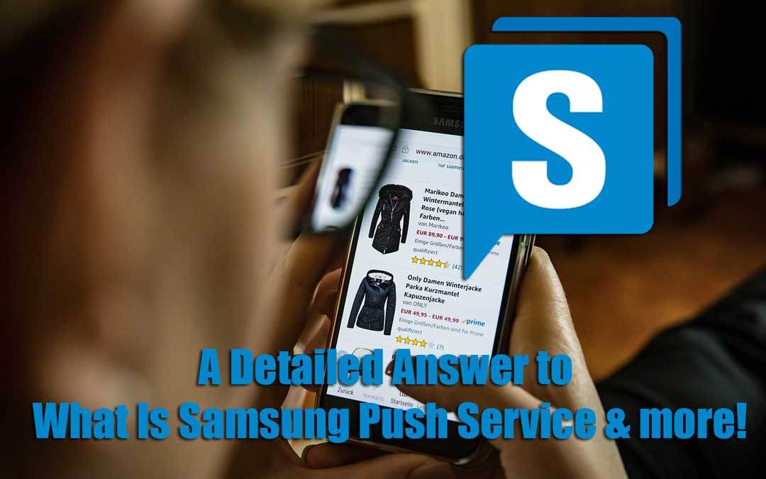 A Detailed Answer to What Is Samsung Push Service & more!