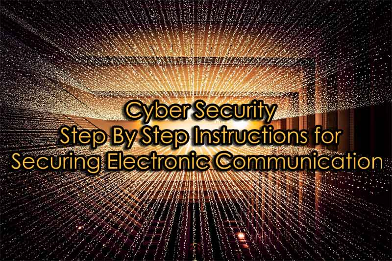 Cyber Security: Step By Step Instructions for Securing Electronic Communication
