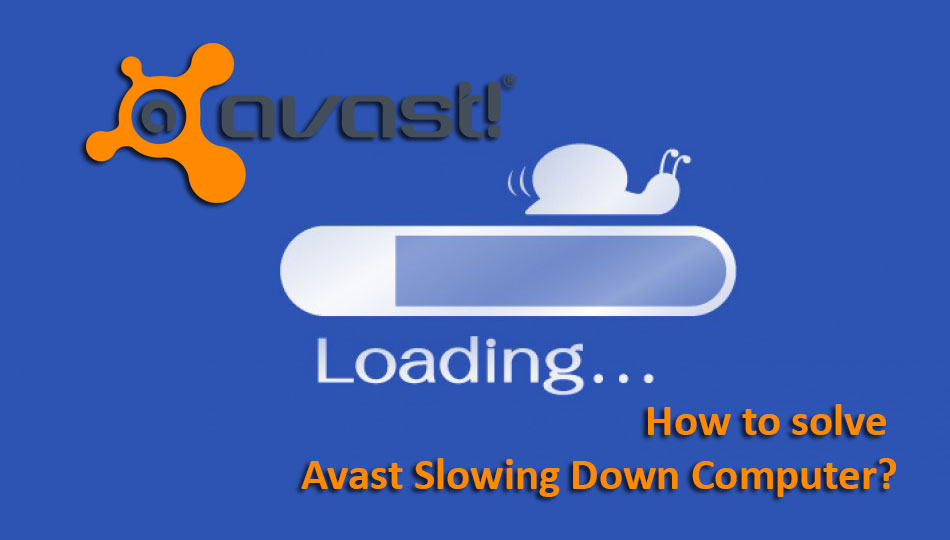 How to solve Avast Slowing Down Computer issue?
