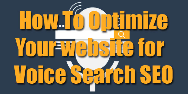 Voice Search SEO: How To Optimize your Business Website