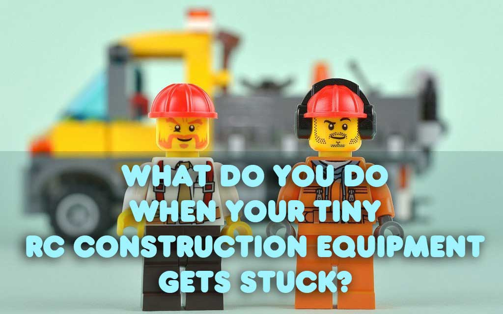 What Do You Do When Your Tiny RC Construction Equipment Gets Stuck?