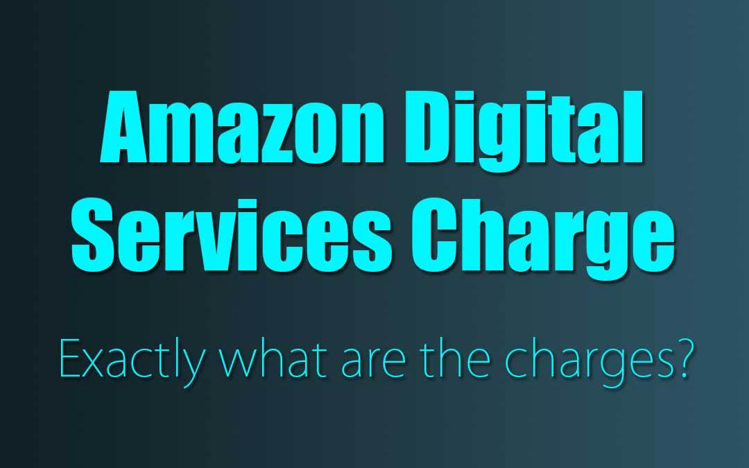 Amazon Digital Services Charge: Exactly what are the charges?