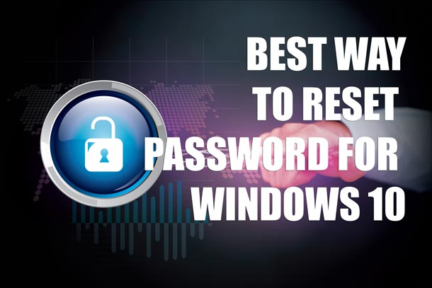 Best way to reset password for windows 10 Administrator, Local, Guest or Server account