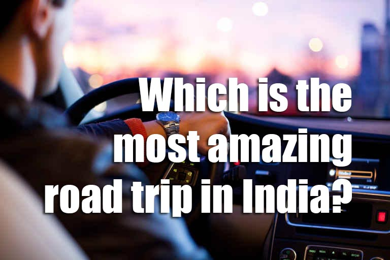 Which is the most amazing road trip in India?