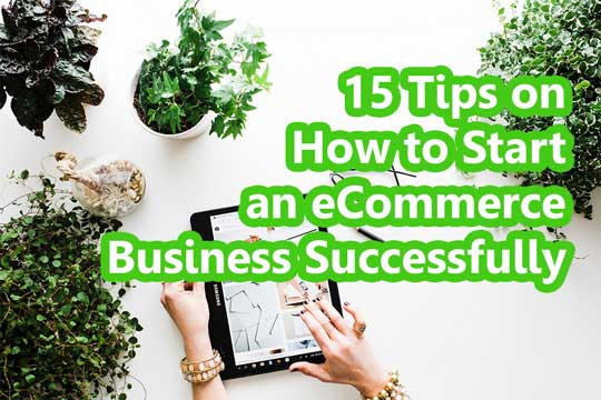 15 Tips on How to Start an eCommerce Business Successfully