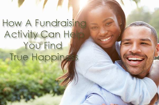 How A Fundraising Activity Can Help You Find True Happiness?