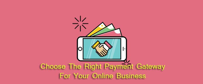 Choose The Right Payment Gateway For Your Online Business
