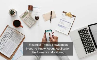 Essential Things Newcomers Need to Know About Application Performance Monitoring