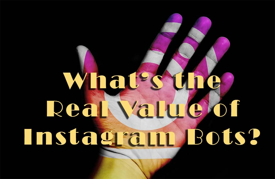 What's the Real Value of Instagram Bots?