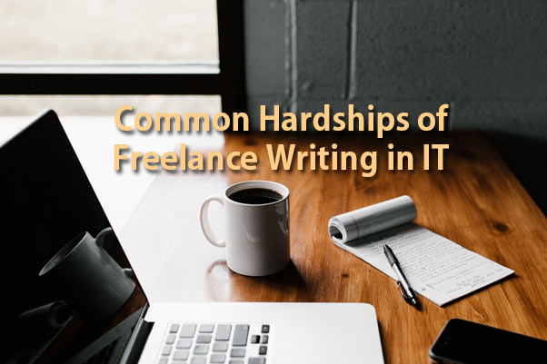 Common Hardships of Freelance Writing in IT You Must Know