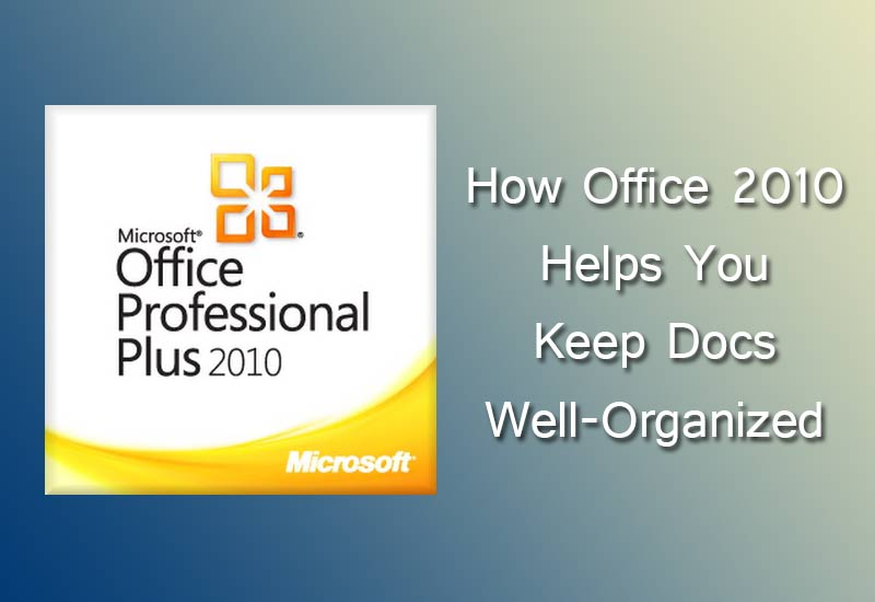 How Office 2010 Helps You Keep Docs Well-Organized