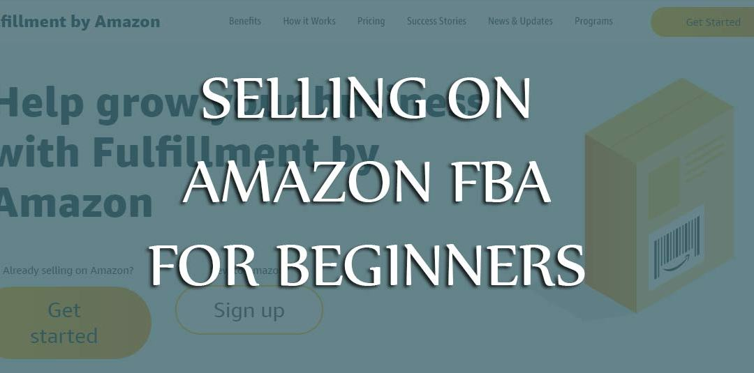 Selling on Amazon FBA for Beginners: Still Worth it!