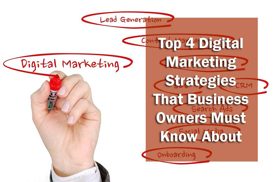 Top 4 Digital Marketing Strategies That Business Owners Must Know About