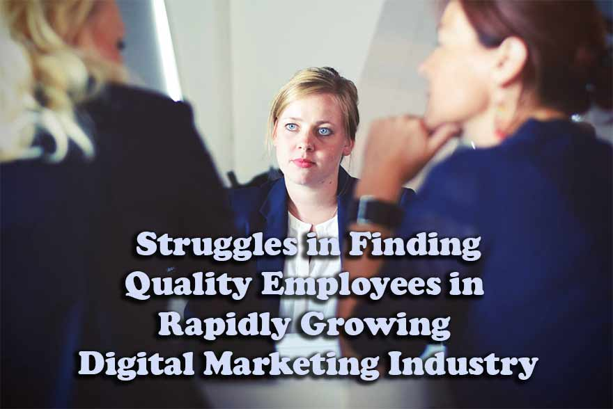 Struggles in Finding Quality Employees in Rapidly Growing Digital Marketing Industry