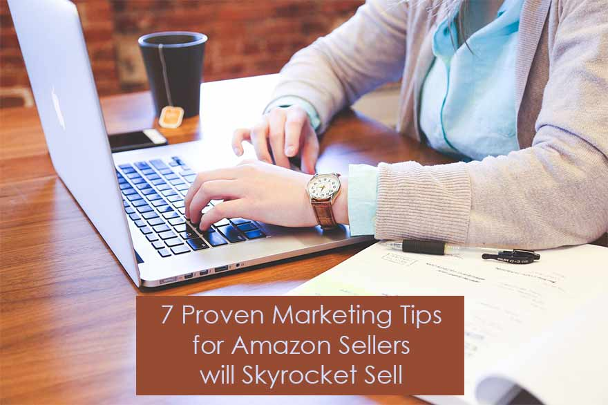 7 Proven Marketing Tips for Amazon Sellers will Skyrocket Sell