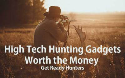 High Tech Hunting Gadgets Worth the Money: Get Ready Hunters