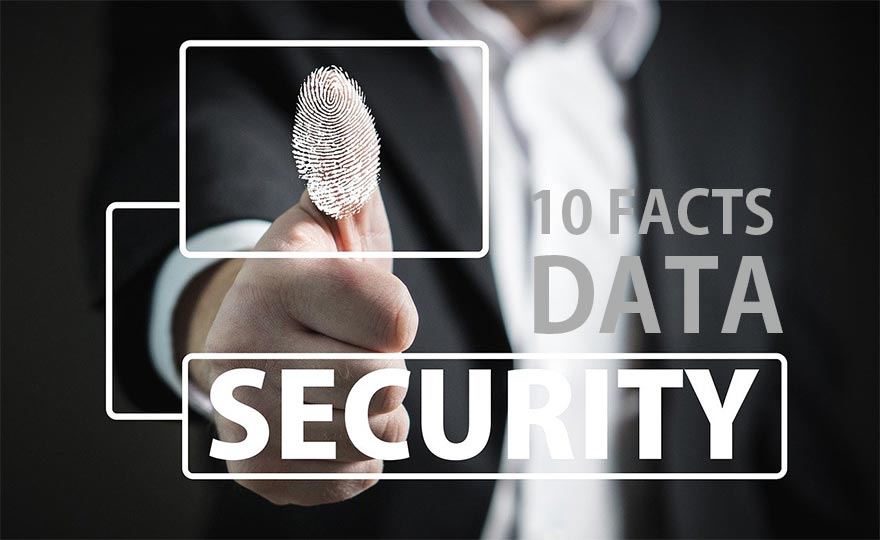 10 Facts you Need to Know About Data Security To Secure Your Data