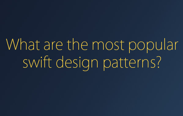 What are the most popular swift design patterns?