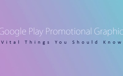 Google Play Promotional Graphic: Vital Things You Should Know