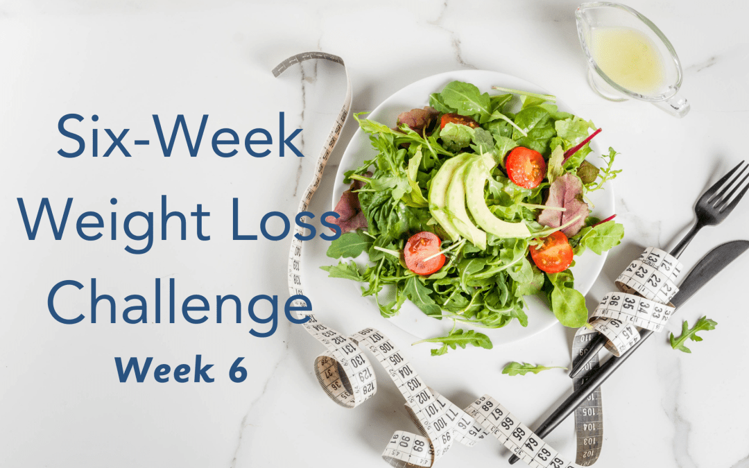 Six Week Weight Loss Challenge- Week 6!!!