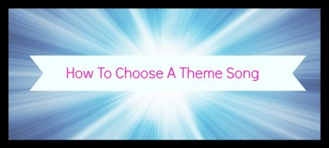 How To Choose A Theme Song