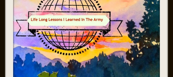 Life Long Lessons I Learned In The Army