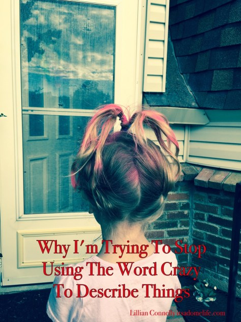 Why I am trying to stop using the word crazy