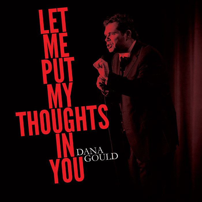 COMEDY NEWS: DANA GOULD'S LET ME PUT MY THOUGHTS IN YOU, OUT NOW ON COMPACT DISC/DIGITAL DOWNLOAD FROM STAND UP! RECORDS
