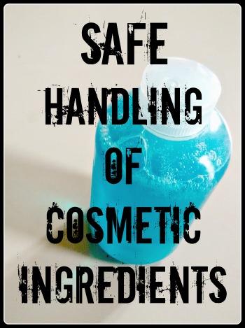 Safe Handling of Cosmetic Ingredients
