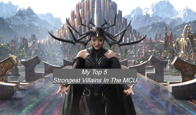 My Top 5 Strongest Villains In The MCU