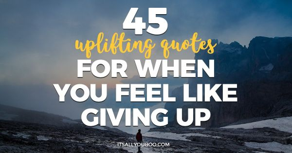 45 Uplifting Quotes for When You Feel Like Giving Up | It ...