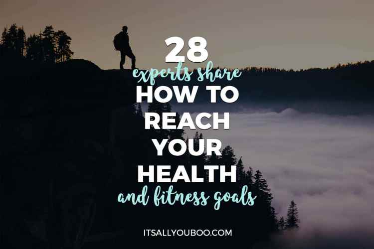 28 Experts Share How To Reach Health And Fitness Goals Its All You Boo