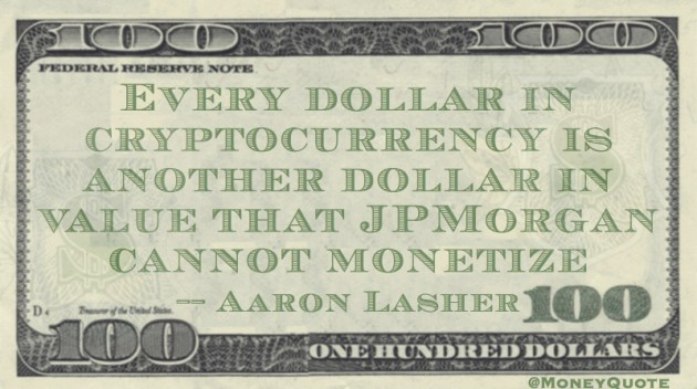 Cryptocurrency Value that JPMorgan cannot monetize Quote