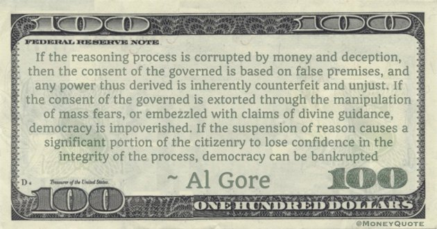If the suspension of reason causes a significant portion of the citizenry to lose confidence in the integrity of the process, democracy can be bankrupted Quote