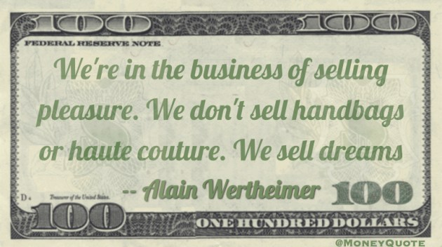 We're in the business of selling pleasure. We don't sell handbags or haute couture. We sell dreams Quote