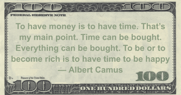 To have money is to have time. That's my main point. Time can be bought. Everything can be bought. To be or to become rich is to have time to be happy Quote