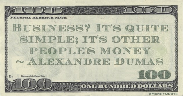 Business? It's quite simple; it's other people's money Quote