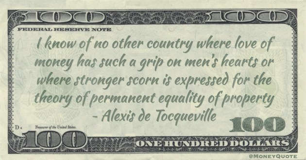 love of money has such a grip on men's hearts or where stronger scorn is expressed for the theory of permanent equality of property Quote