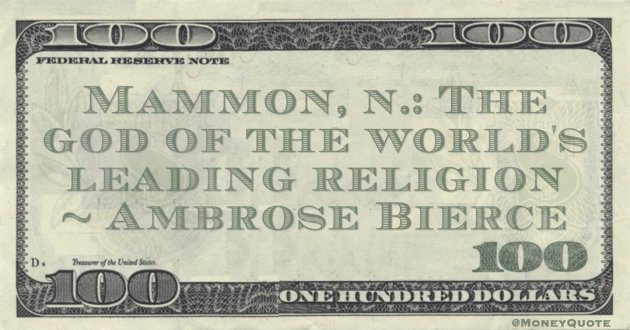 Mammon, n.: The god of the world's leading religion Quote
