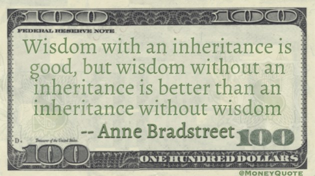 Wisdom with inheritance is good, better than without Quote
